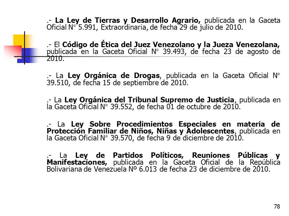 .- La Ley de Tierras y Desarrollo Agrario, publicada en la Gaceta Oficial N° 5.991, Extraordinaria, de fecha 29 de julio de 2010.