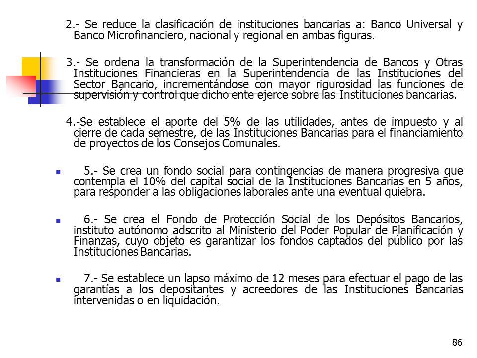 2.- Se reduce la clasificación de instituciones bancarias a: Banco Universal y Banco Microfinanciero, nacional y regional en ambas figuras.
