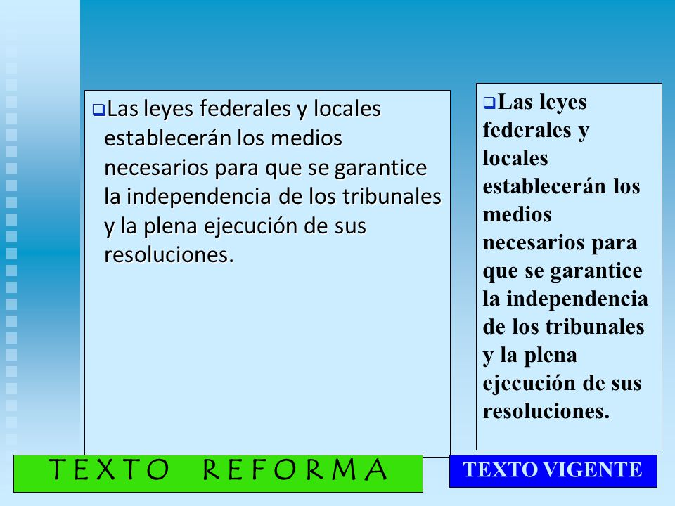 Las leyes federales y locales establecerán los medios necesarios para que se garantice la independencia de los tribunales y la plena ejecución de sus resoluciones.