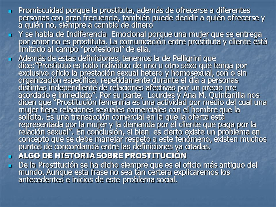 Promiscuidad porque la prostituta, además de ofrecerse a diferentes personas con gran frecuencia, también puede decidir a quién ofrecerse y a quién no, siempre a cambio de dinero