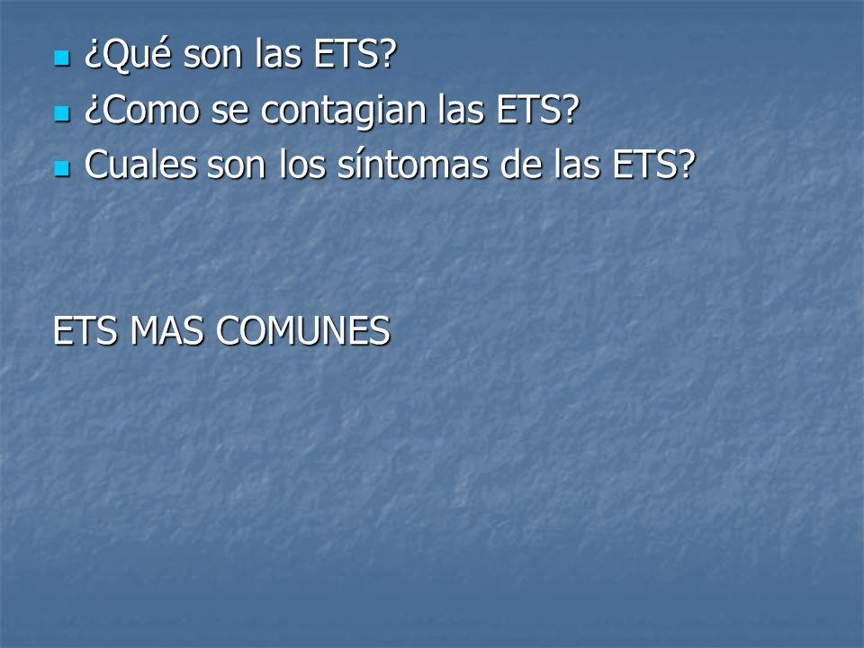 ¿Qué son las ETS ¿Como se contagian las ETS Cuales son los síntomas de las ETS ETS MAS COMUNES