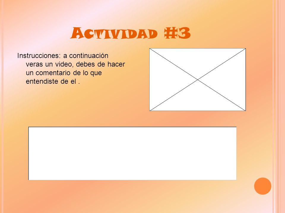 Actividad #3 Instrucciones: a continuación veras un video, debes de hacer un comentario de lo que entendiste de el .