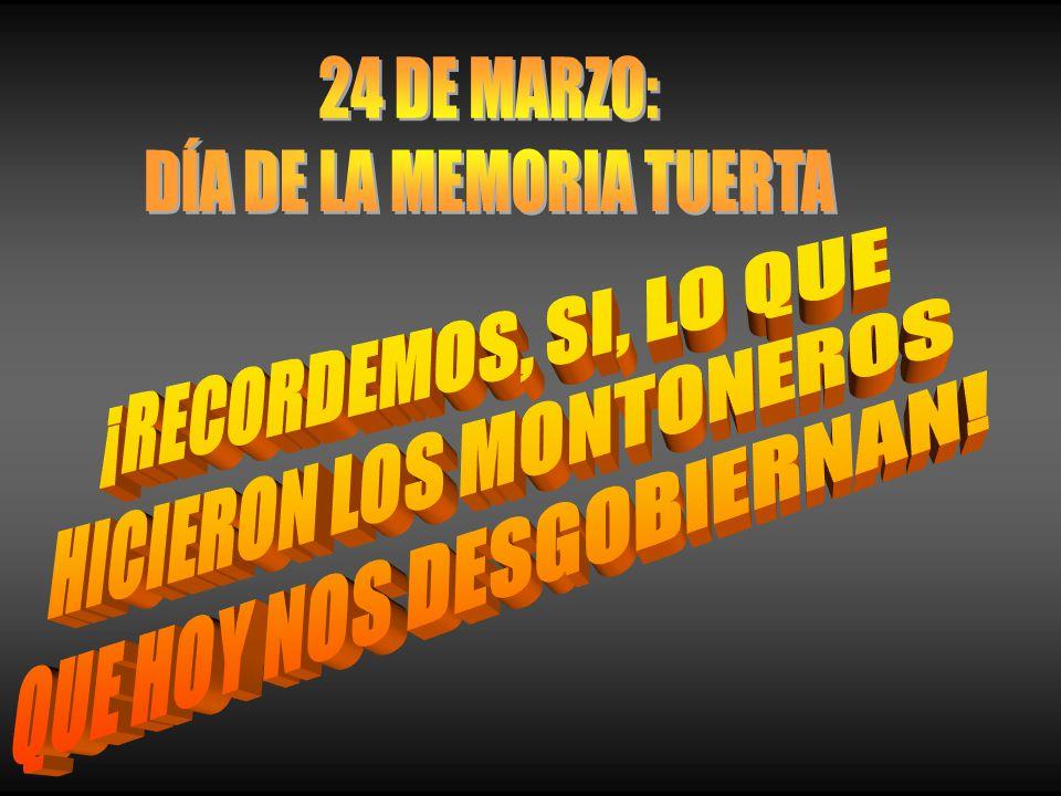 HICIERON LOS MONTONEROS QUE HOY NOS DESGOBIERNAN!