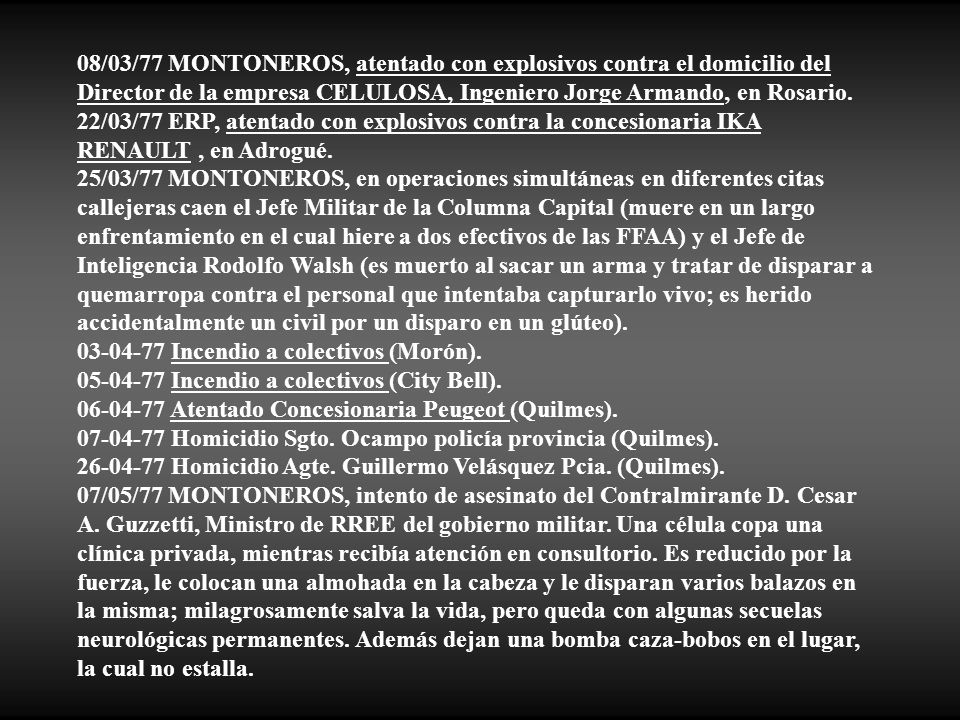 08/03/77 MONTONEROS, atentado con explosivos contra el domicilio del Director de la empresa CELULOSA, Ingeniero Jorge Armando, en Rosario.