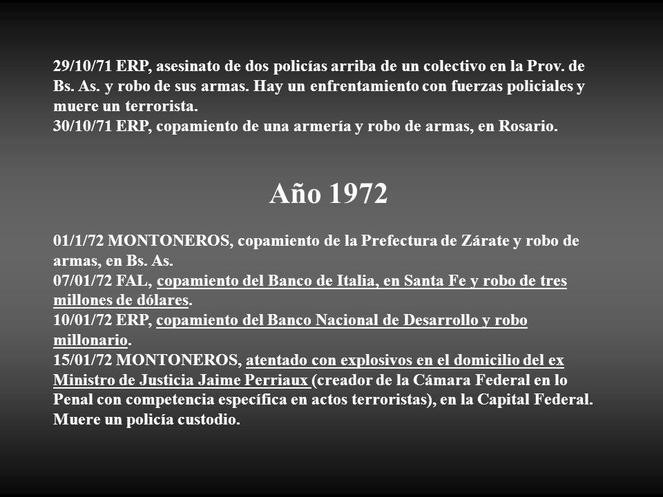 29/10/71 ERP, asesinato de dos policías arriba de un colectivo en la Prov. de Bs. As. y robo de sus armas. Hay un enfrentamiento con fuerzas policiales y muere un terrorista.