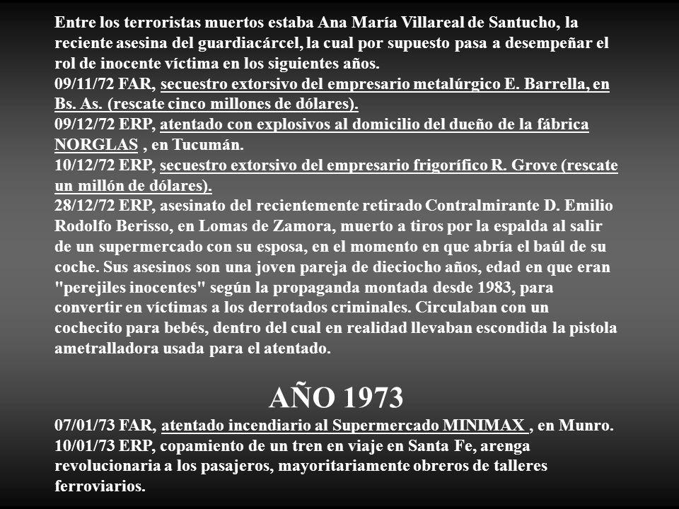 Entre los terroristas muertos estaba Ana María Villareal de Santucho, la reciente asesina del guardiacárcel, la cual por supuesto pasa a desempeñar el rol de inocente víctima en los siguientes años.