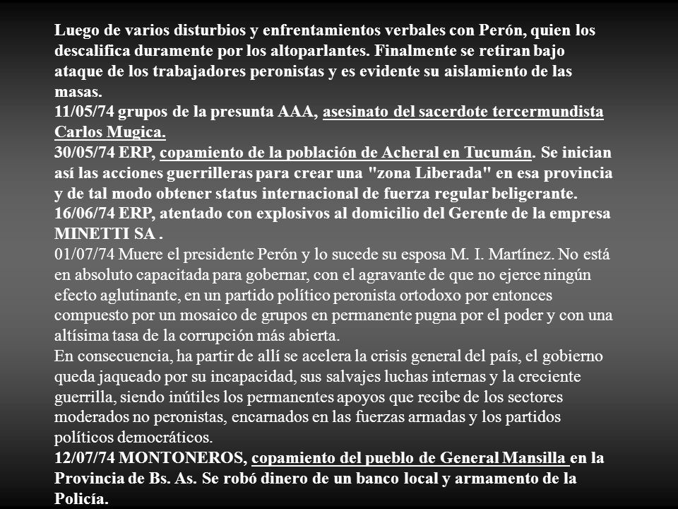 Luego de varios disturbios y enfrentamientos verbales con Perón, quien los descalifica duramente por los altoparlantes. Finalmente se retiran bajo ataque de los trabajadores peronistas y es evidente su aislamiento de las masas.