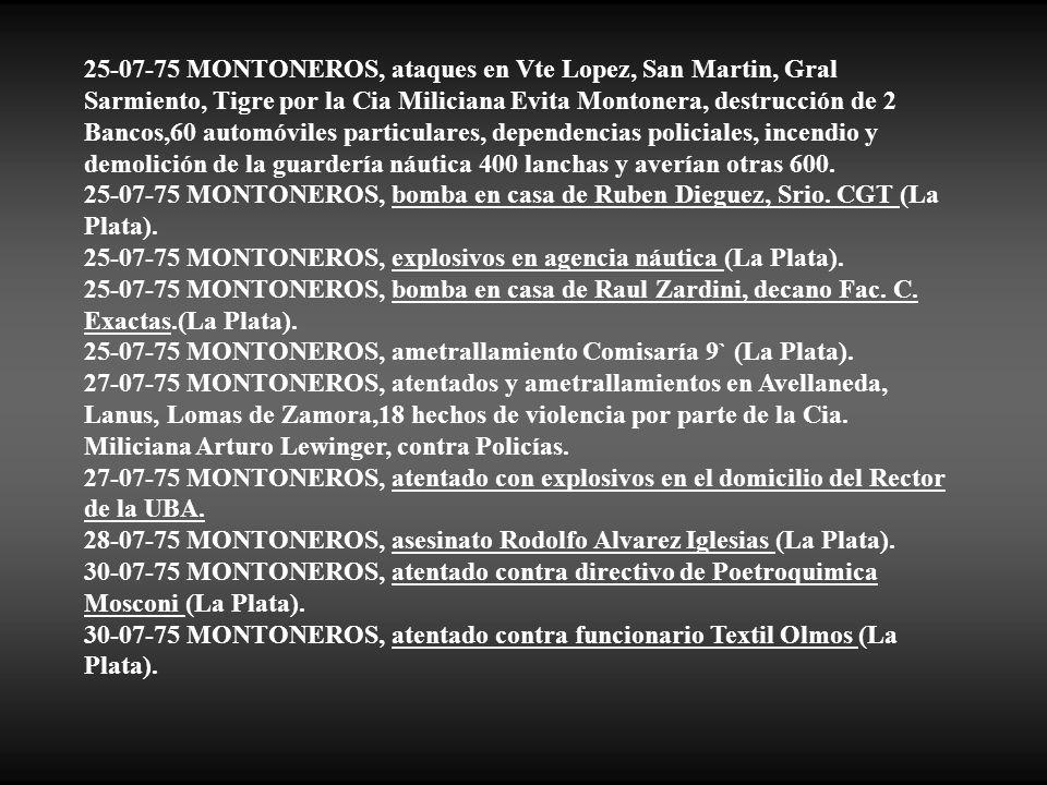 25-07-75 MONTONEROS, ataques en Vte Lopez, San Martin, Gral Sarmiento, Tigre por la Cia Miliciana Evita Montonera, destrucción de 2 Bancos,60 automóviles particulares, dependencias policiales, incendio y demolición de la guardería náutica 400 lanchas y averían otras 600.