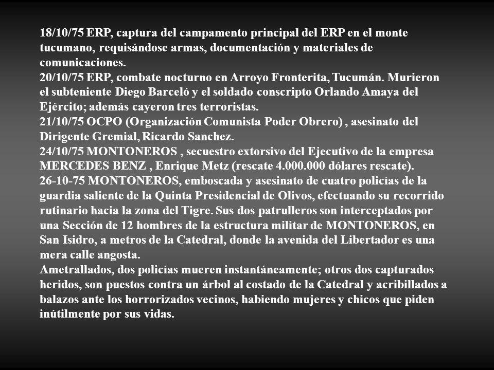 18/10/75 ERP, captura del campamento principal del ERP en el monte tucumano, requisándose armas, documentación y materiales de comunicaciones.