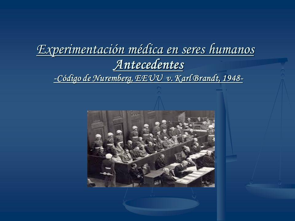 Experimentación médica en seres humanos Antecedentes -Código de Nuremberg, EEUU v.