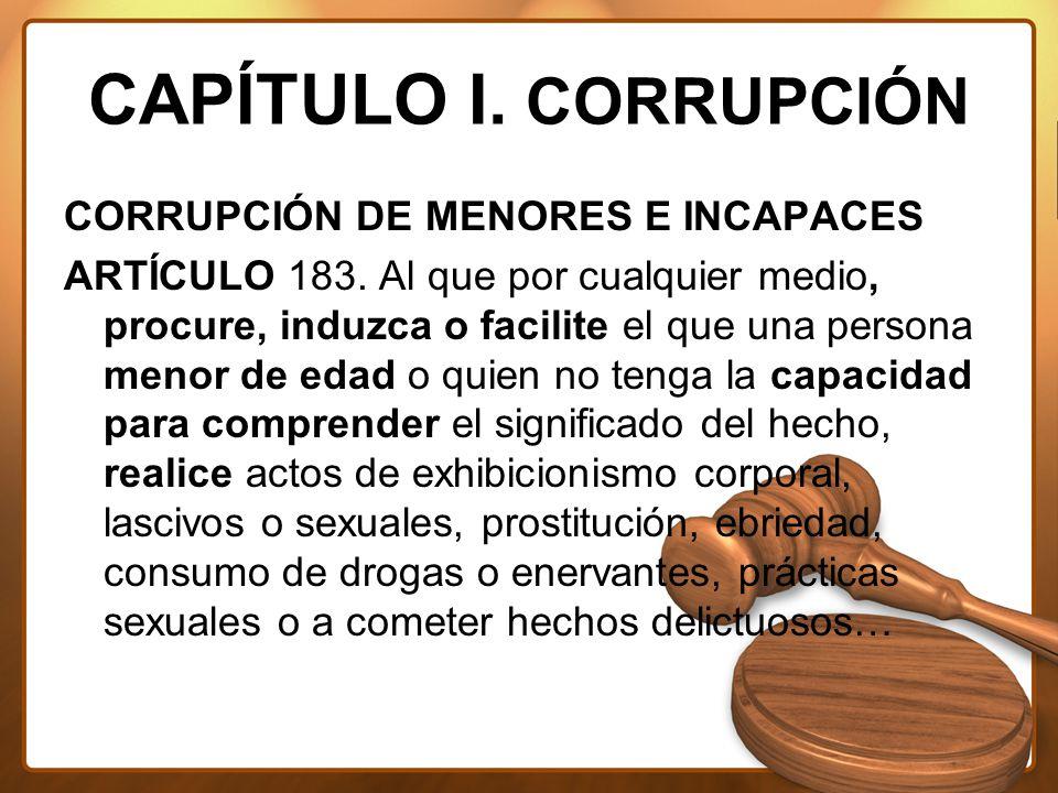 CAPÍTULO I. CORRUPCIÓN CORRUPCIÓN DE MENORES E INCAPACES