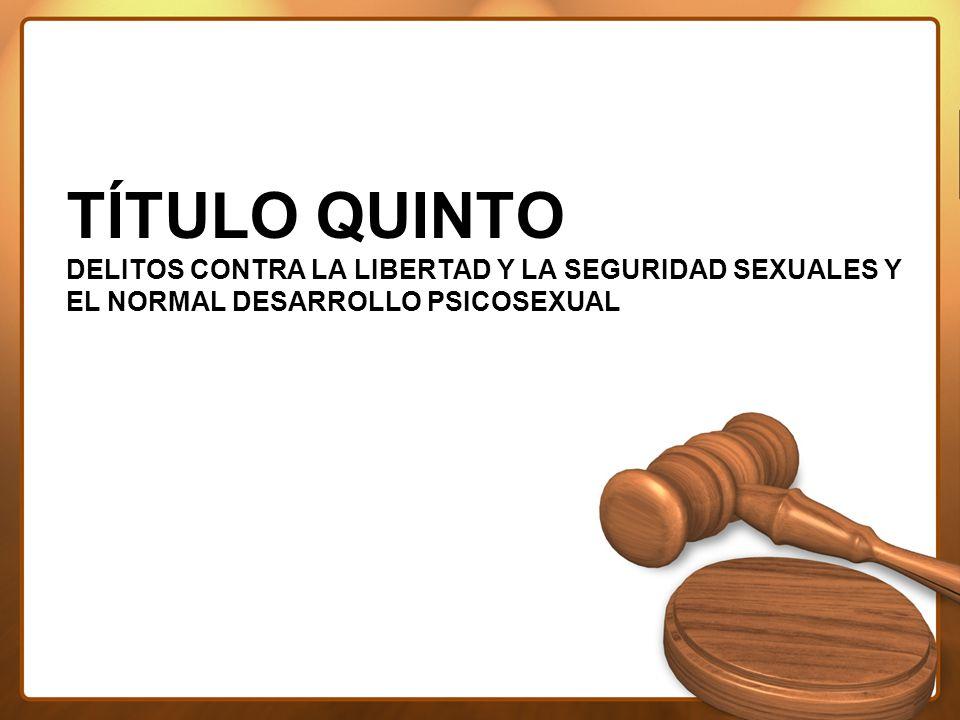TÍTULO QUINTO DELITOS CONTRA LA LIBERTAD Y LA SEGURIDAD SEXUALES Y EL NORMAL DESARROLLO PSICOSEXUAL