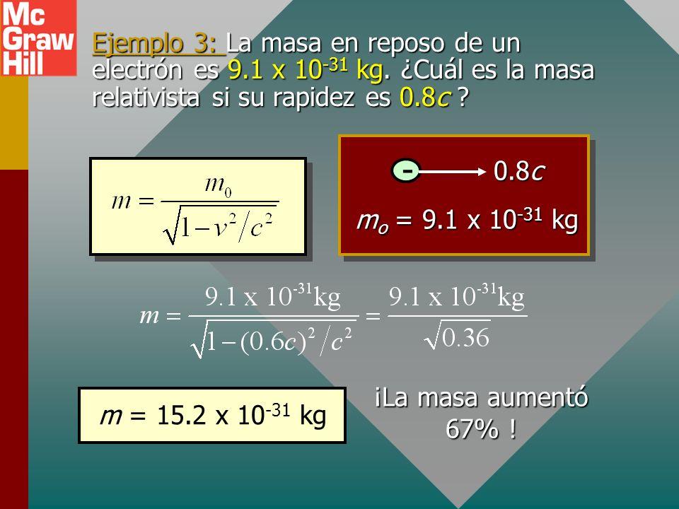 Ejemplo 3: La masa en reposo de un electrón es 9. 1 x 10-31 kg