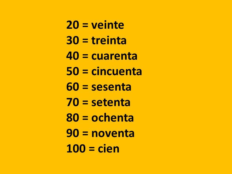 20 = veinte 30 = treinta. 40 = cuarenta. 50 = cincuenta. 60 = sesenta. 70 = setenta. 80 = ochenta.