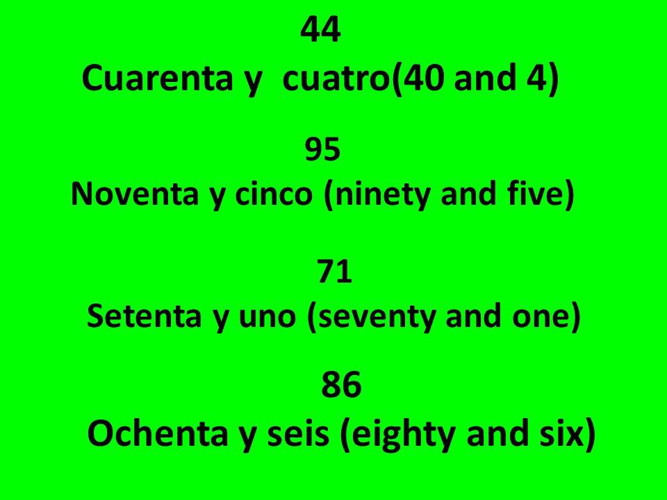 44 Cuarenta y cuatro(40 and 4) 86 Ochenta y seis (eighty and six)