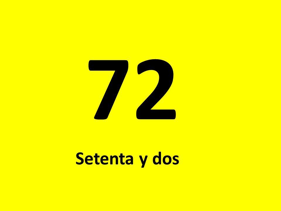 72 Setenta y dos