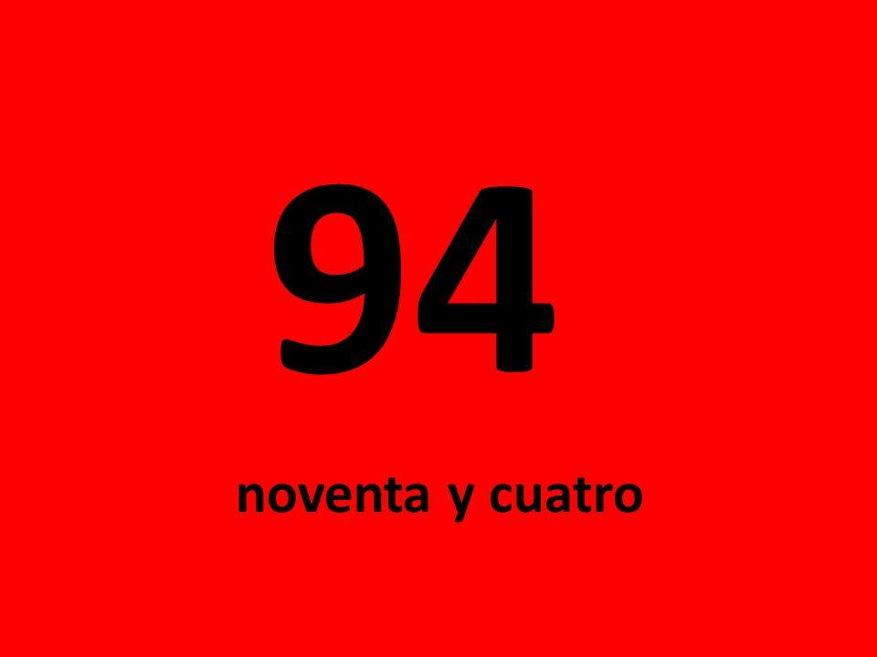 94 noventa y cuatro