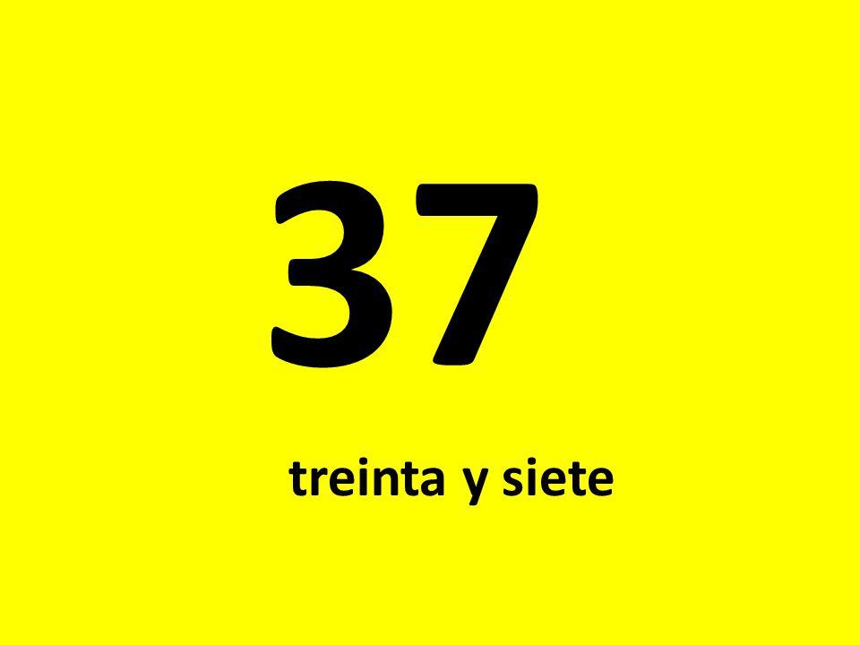 37 treinta y siete