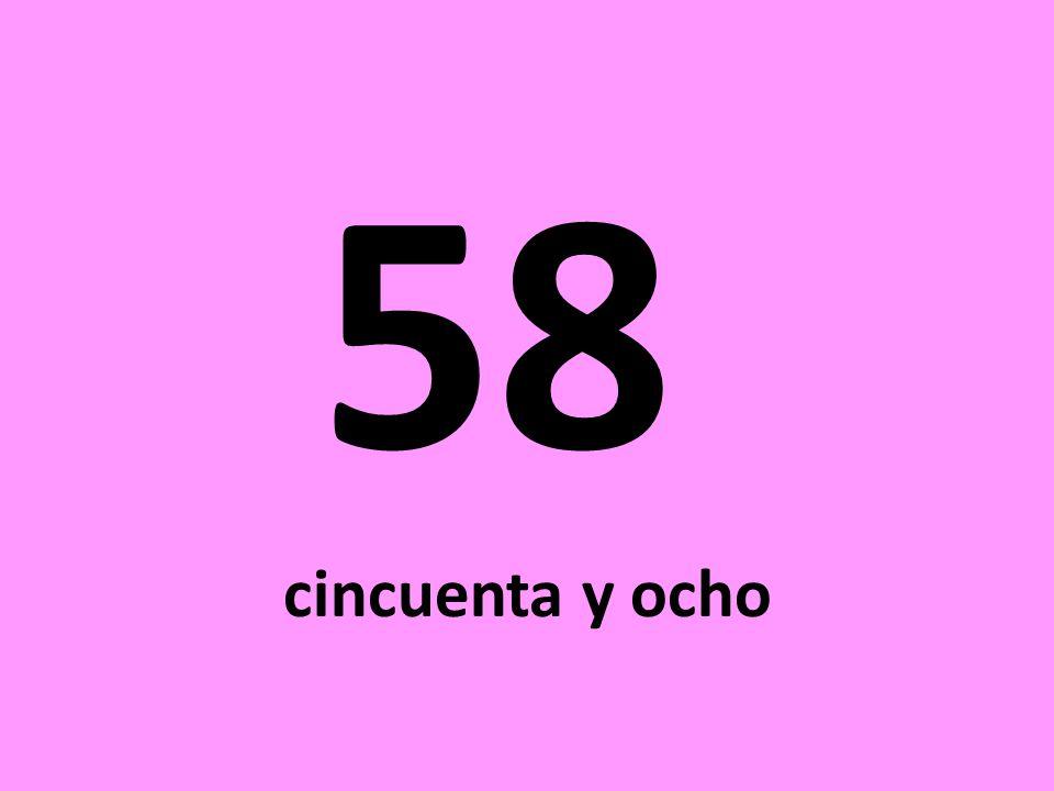 58 cincuenta y ocho