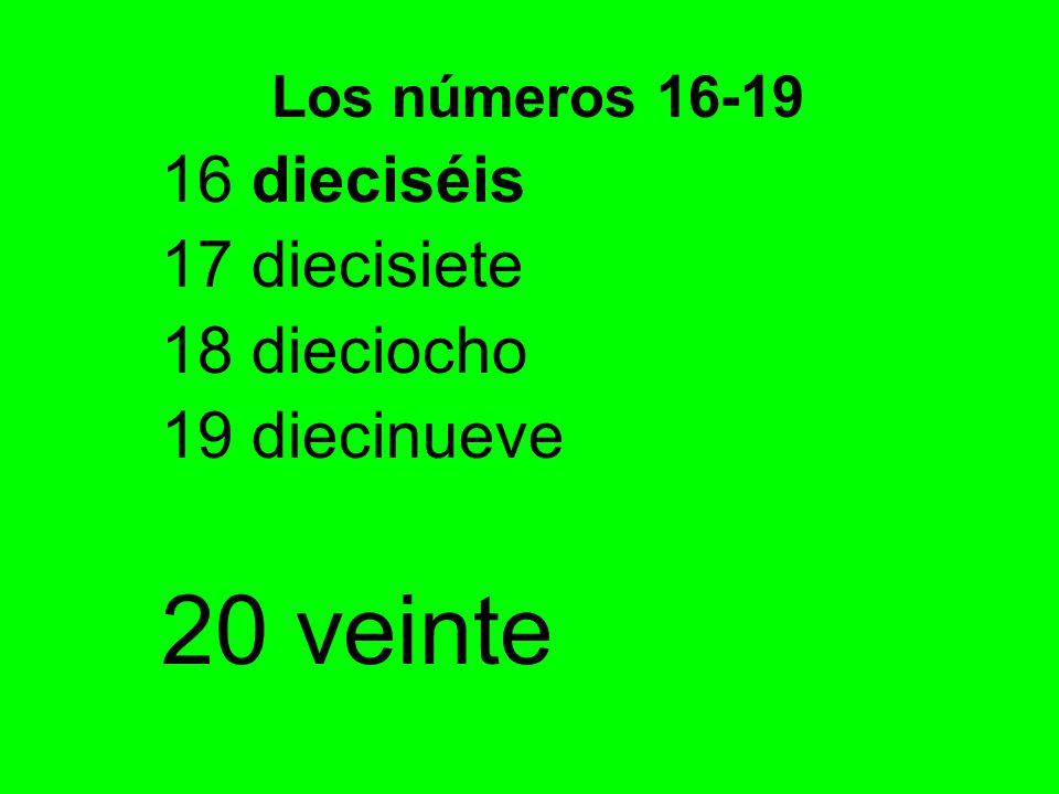 17 diecisiete 18 dieciocho 19 diecinueve 20 veinte Los números 16-19