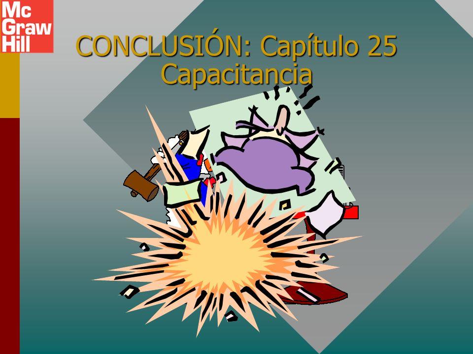 CONCLUSIÓN: Capítulo 25 Capacitancia
