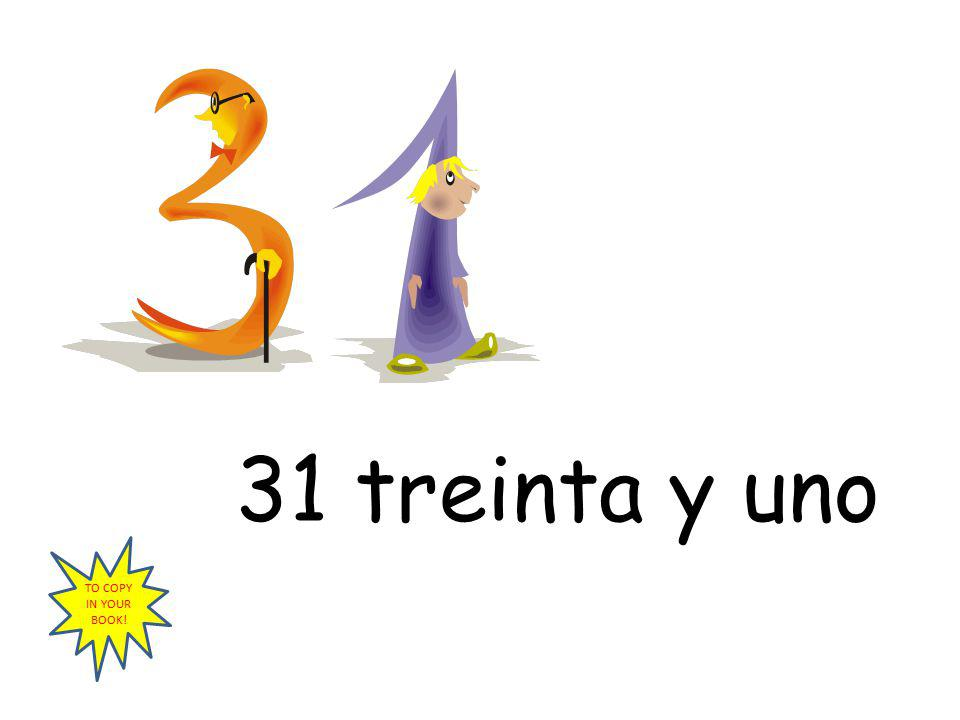 31 treinta y uno TO COPY IN YOUR BOOK!