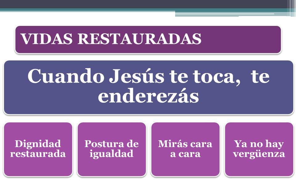 Cuando Jesús te toca, te enderezás