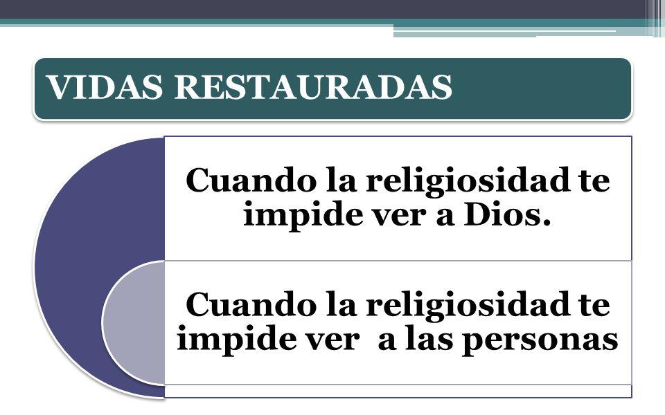 VIDAS RESTAURADAS Cuando la religiosidad te impide ver a Dios.