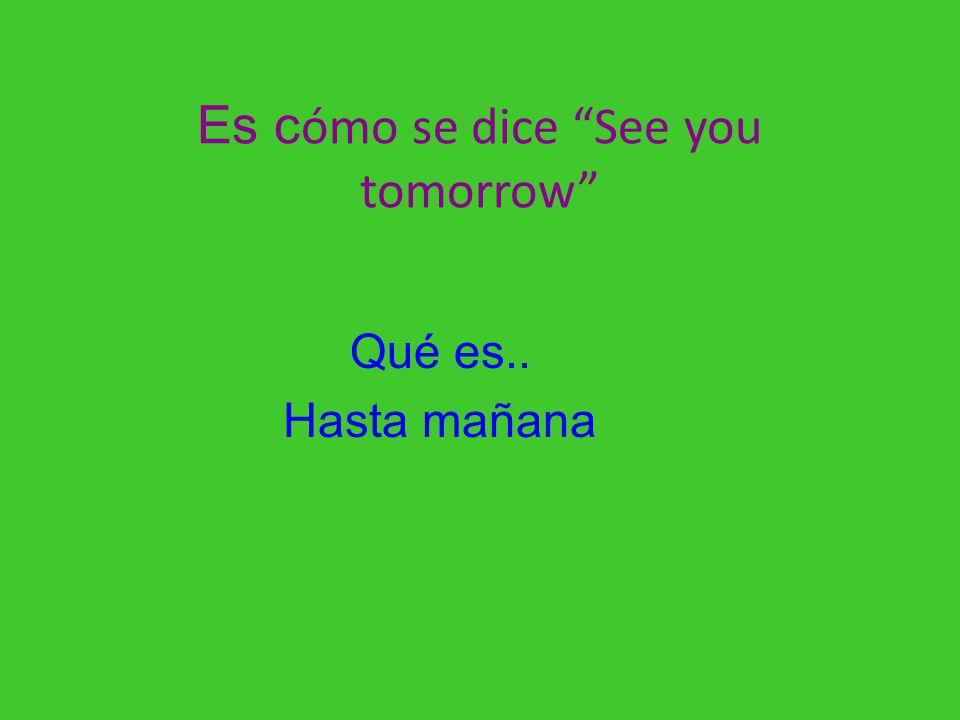 Es cómo se dice See you tomorrow