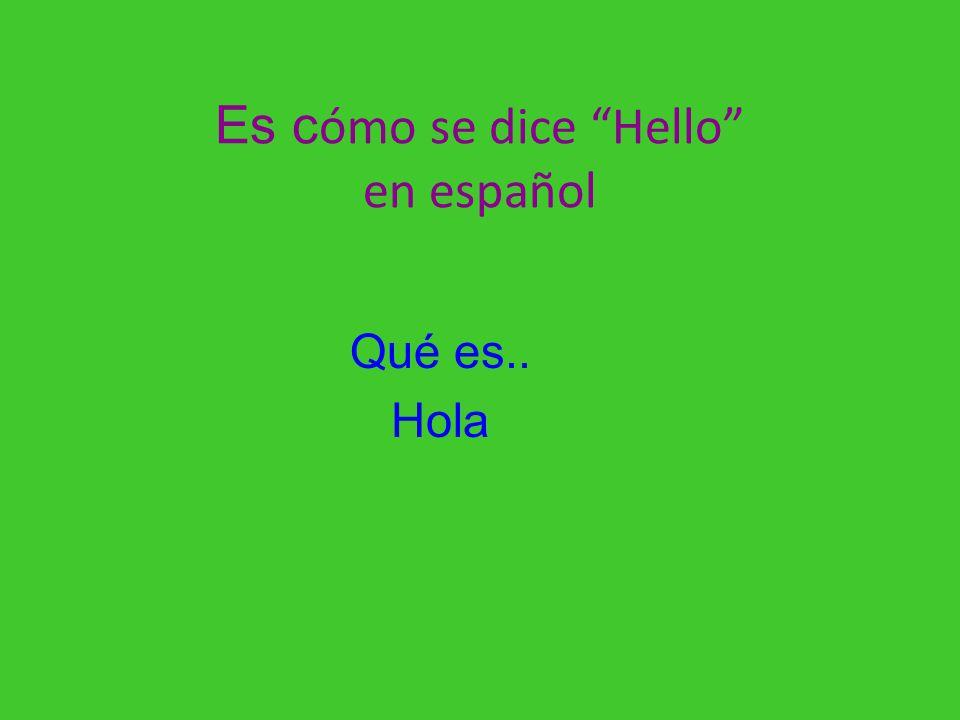 Es cómo se dice Hello en español