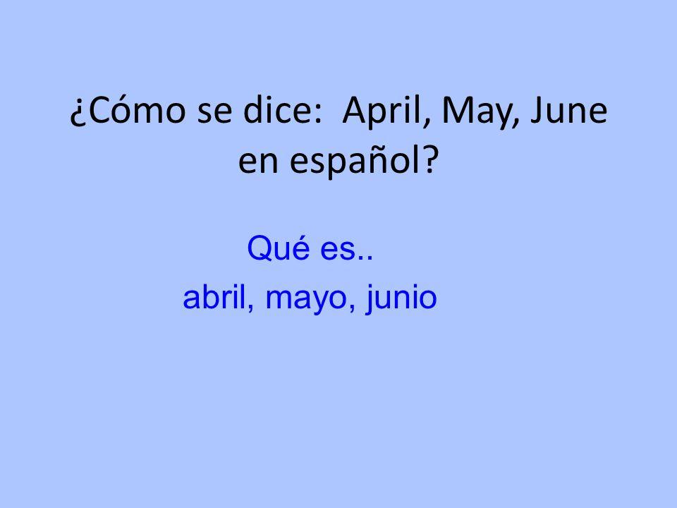 ¿Cómo se dice: April, May, June en español