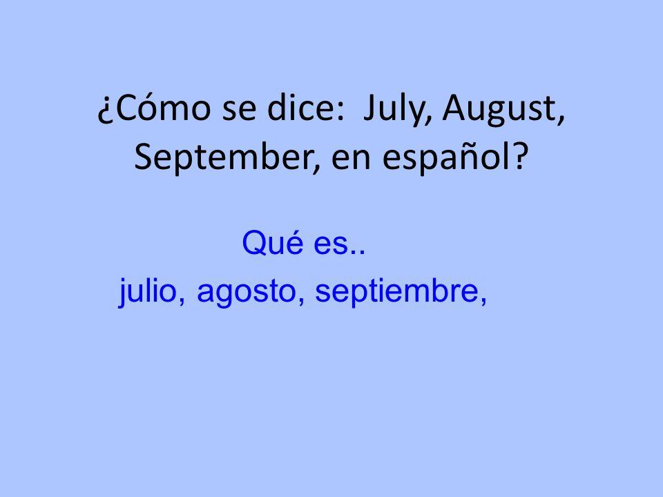 ¿Cómo se dice: July, August, September, en español