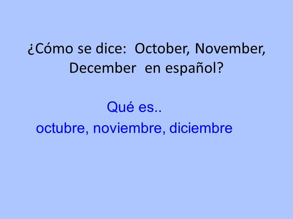 ¿Cómo se dice: October, November, December en español
