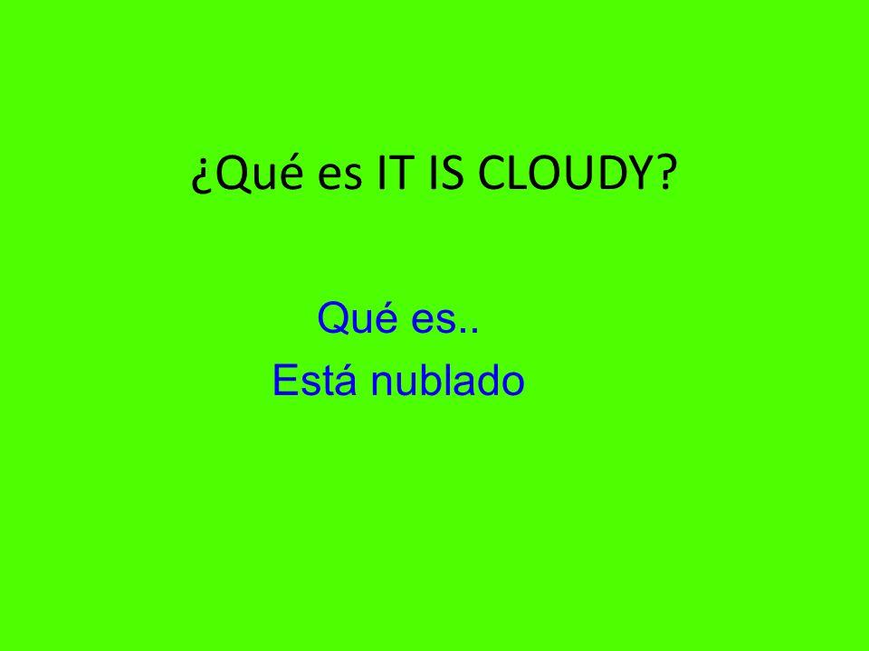 ¿Qué es IT IS CLOUDY Qué es.. Está nublado