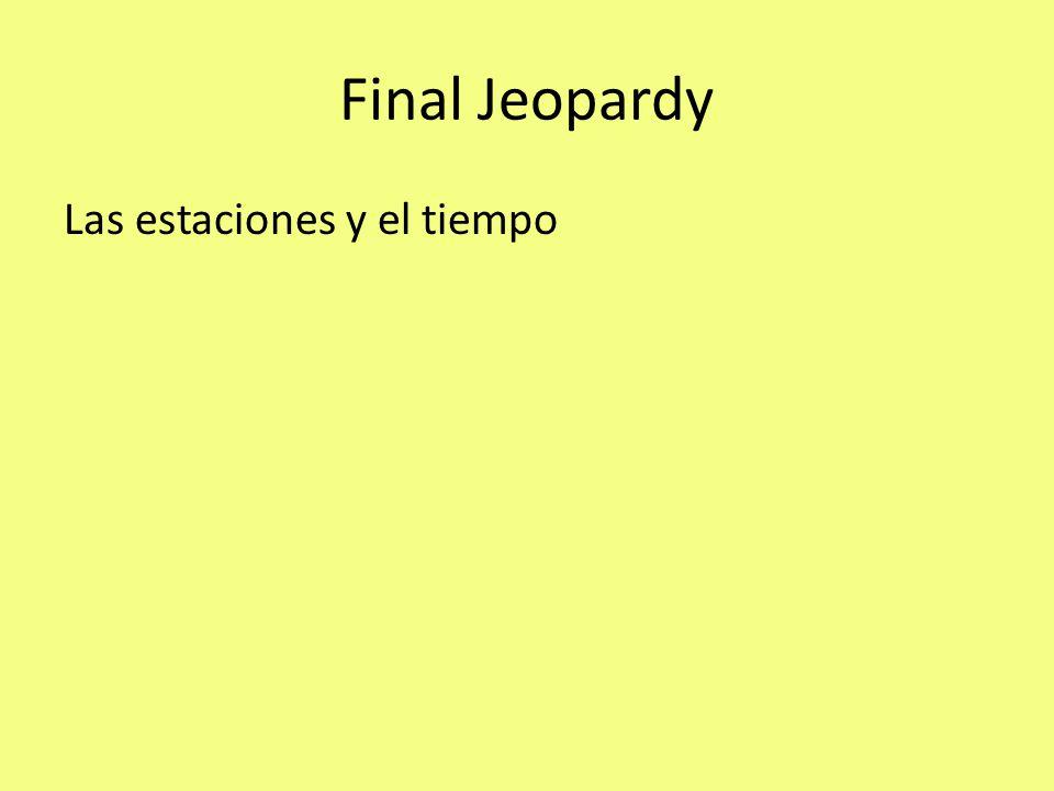 Final Jeopardy Las estaciones y el tiempo