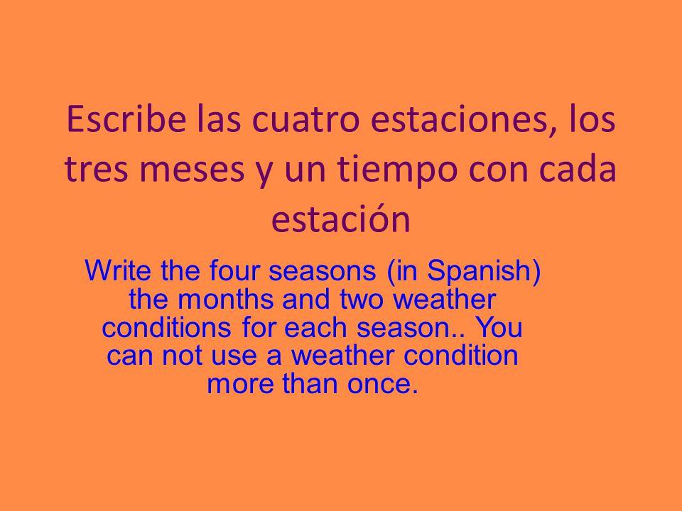 Escribe las cuatro estaciones, los tres meses y un tiempo con cada estación