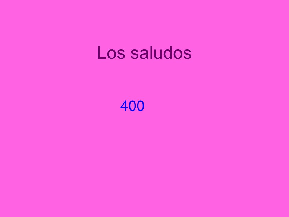 Los saludos 400