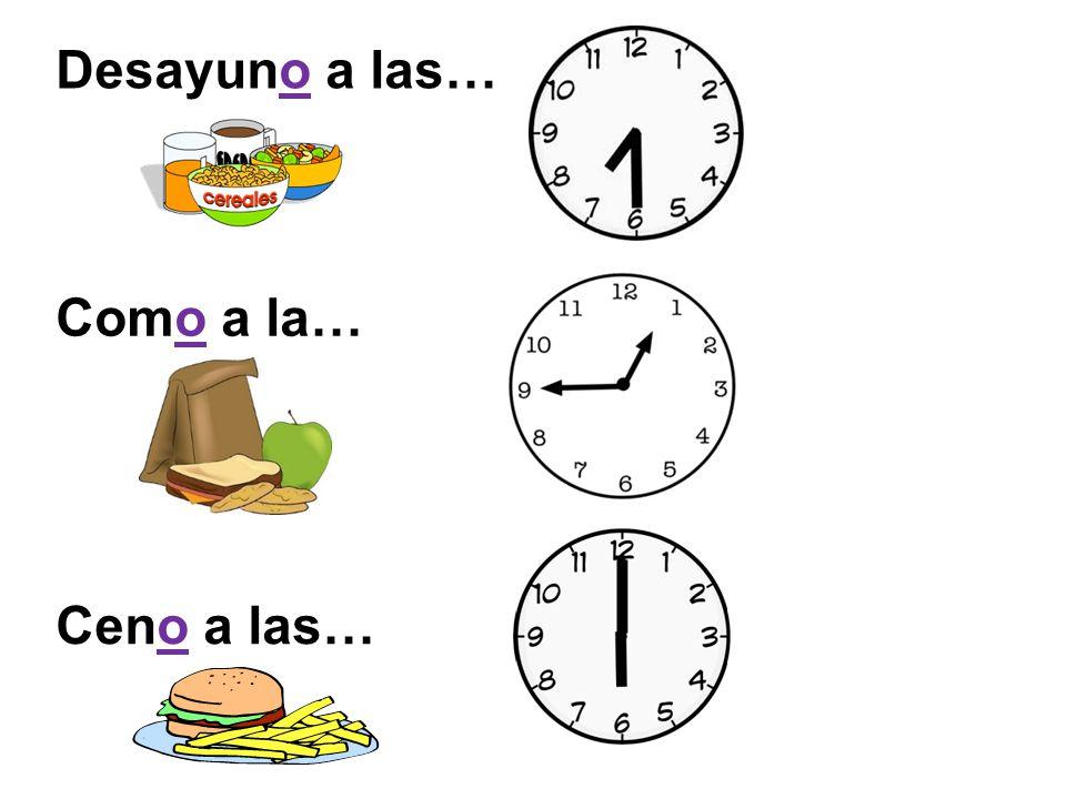 Desayuno a las… Como a la… Ceno a las…