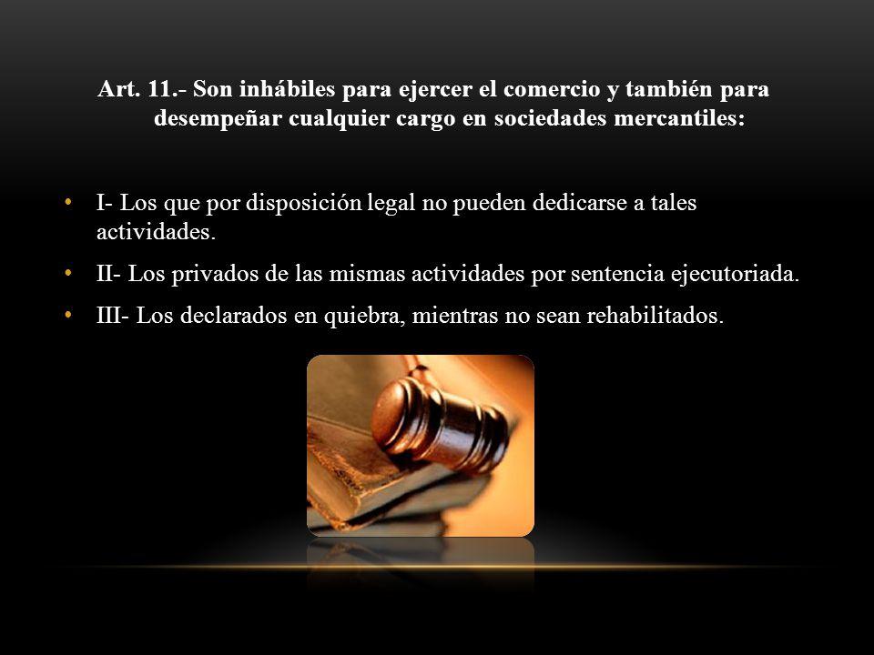 Art. 11.- Son inhábiles para ejercer el comercio y también para desempeñar cualquier cargo en sociedades mercantiles: