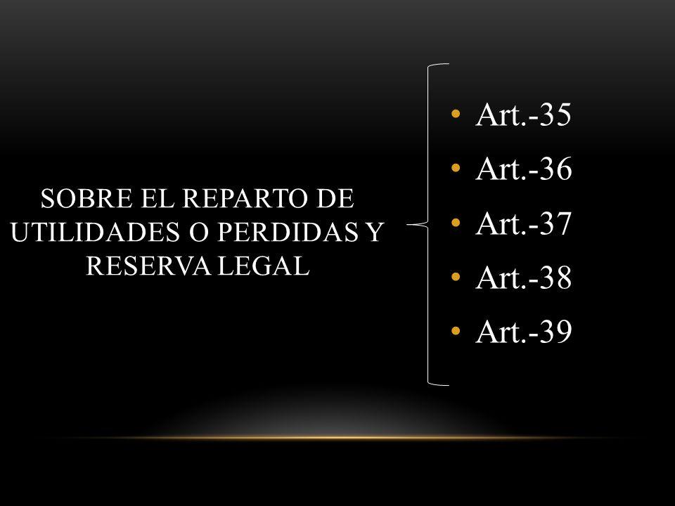 SOBRE EL REPARTO DE UTILIDADES O PERDIDAS y reserva legal