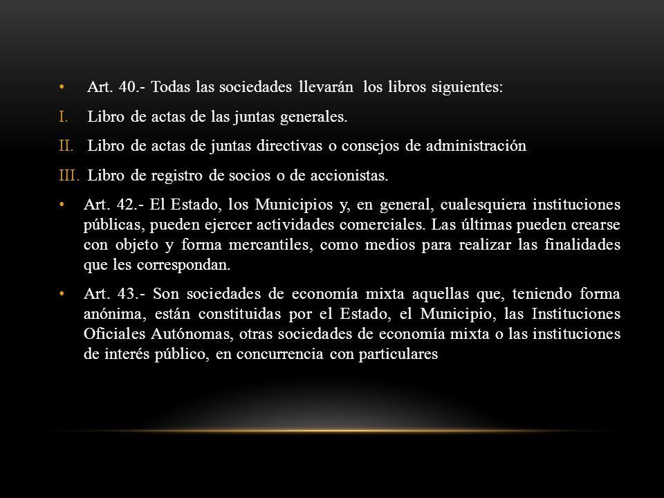 Art. 40.- Todas las sociedades llevarán los libros siguientes: