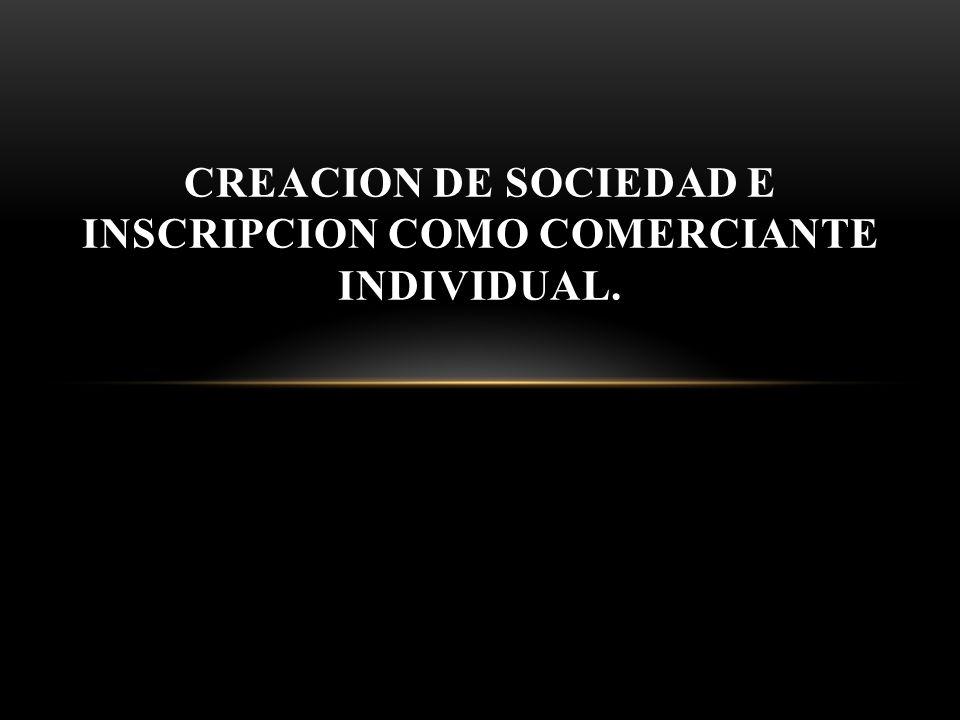 CREACION DE SOCIEDAD E INSCRIPCION COMO COMERCIANTE INDIVIDUAL.