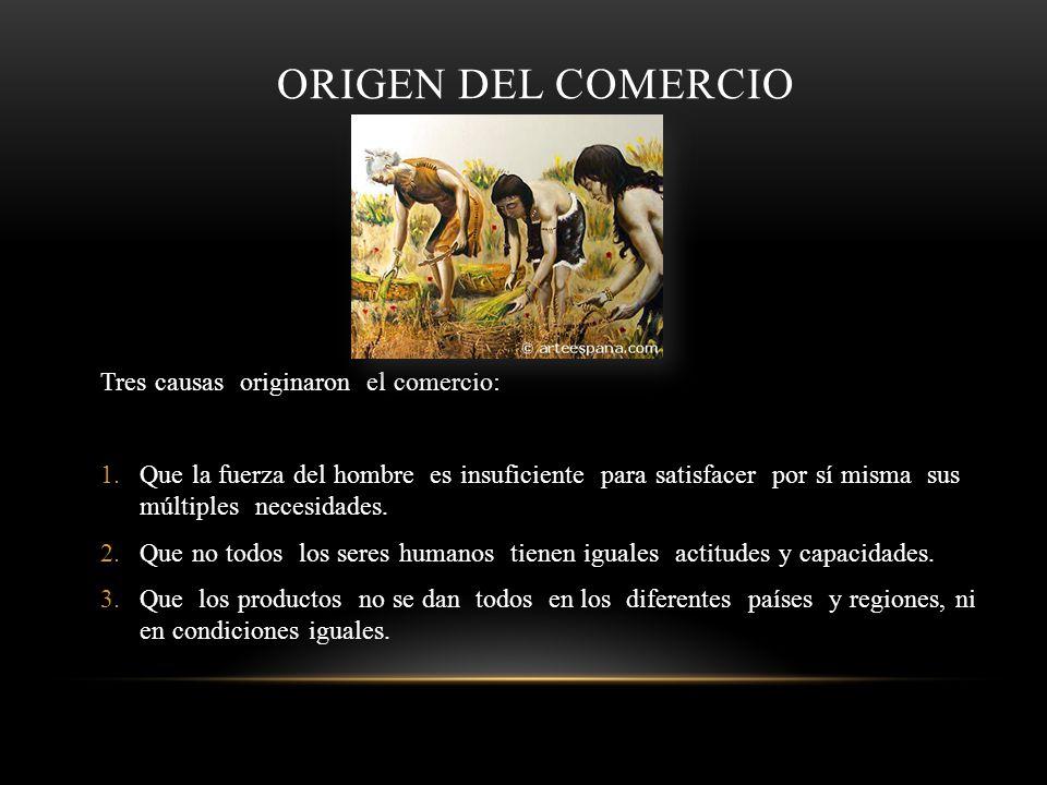 ORIGEN DEL COMERCIO Tres causas originaron el comercio: