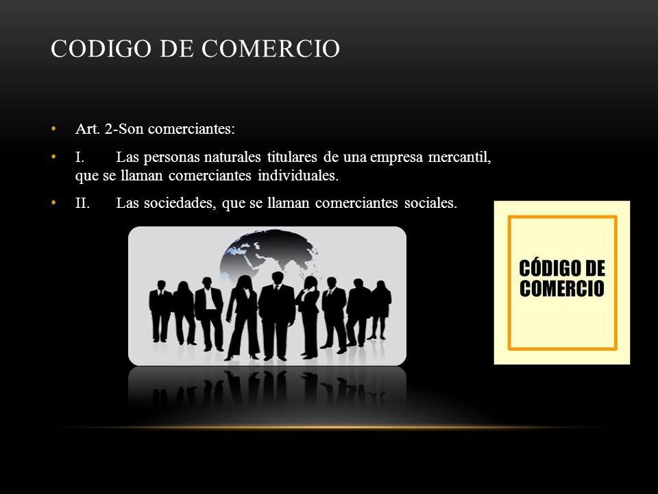 CODIGO DE COMERCIO Art. 2-Son comerciantes: