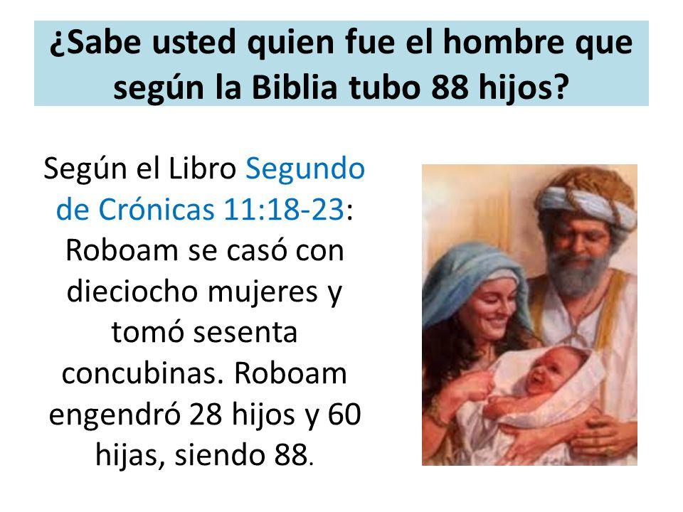 ¿Sabe usted quien fue el hombre que según la Biblia tubo 88 hijos