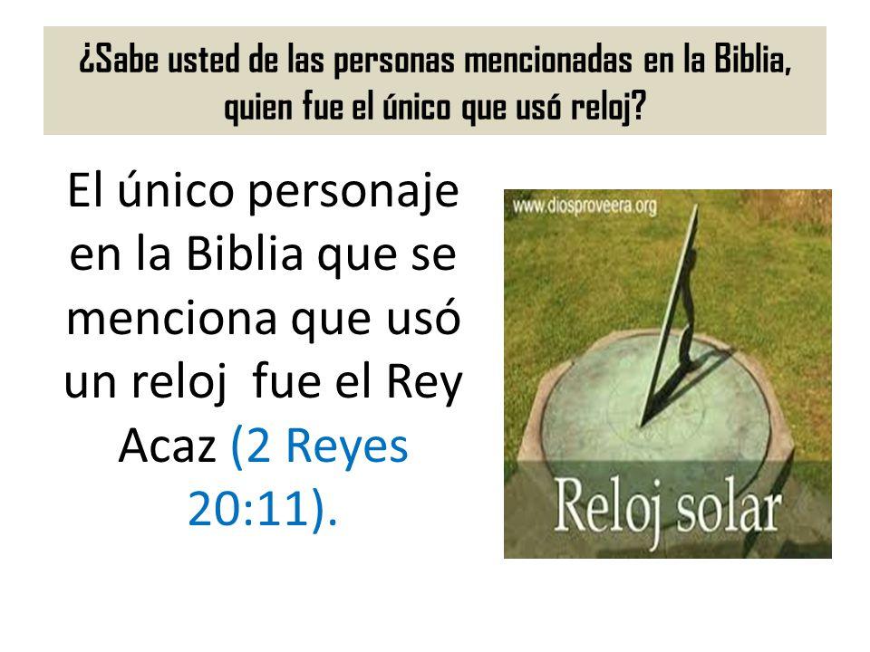 ¿Sabe usted de las personas mencionadas en la Biblia, quien fue el único que usó reloj