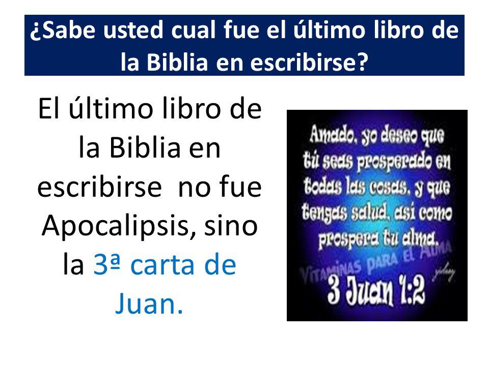 ¿Sabe usted cual fue el último libro de la Biblia en escribirse