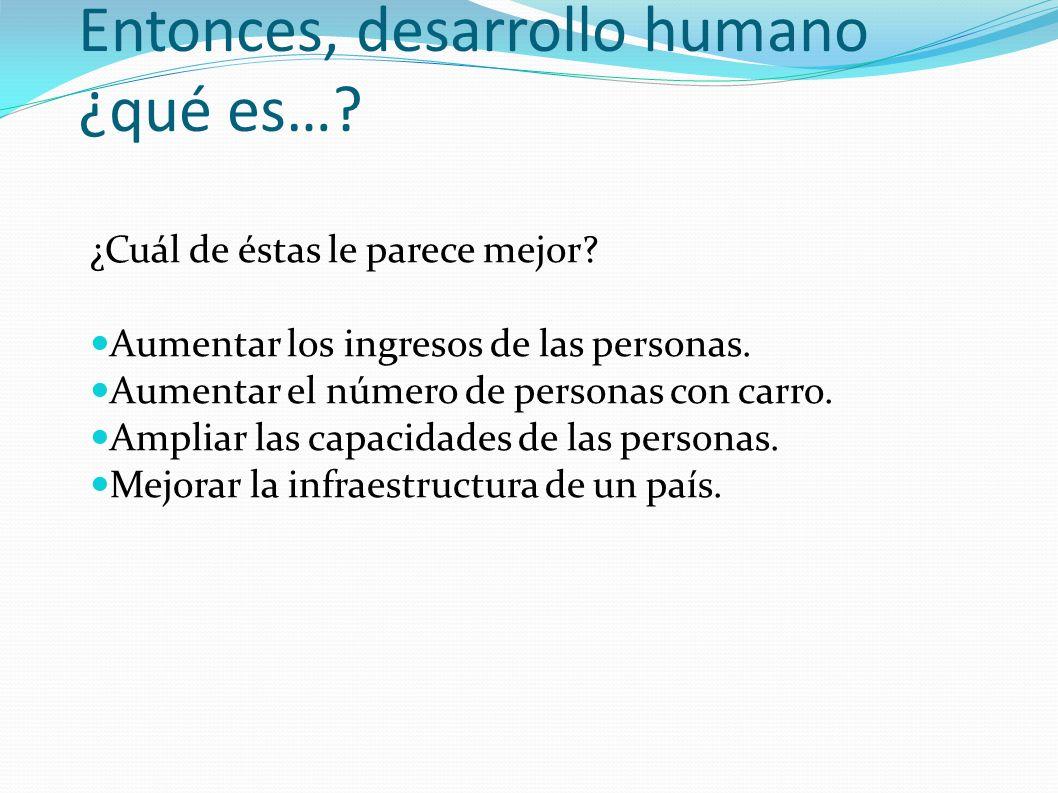 Entonces, desarrollo humano ¿qué es…