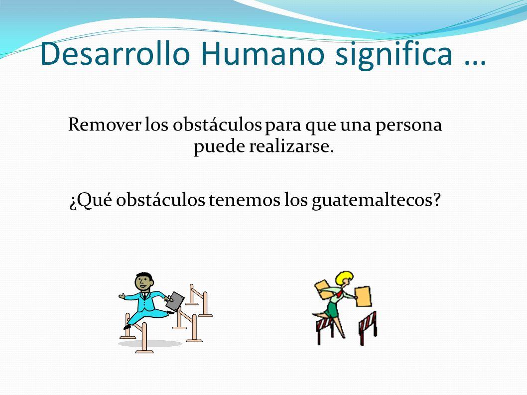 Desarrollo Humano significa …