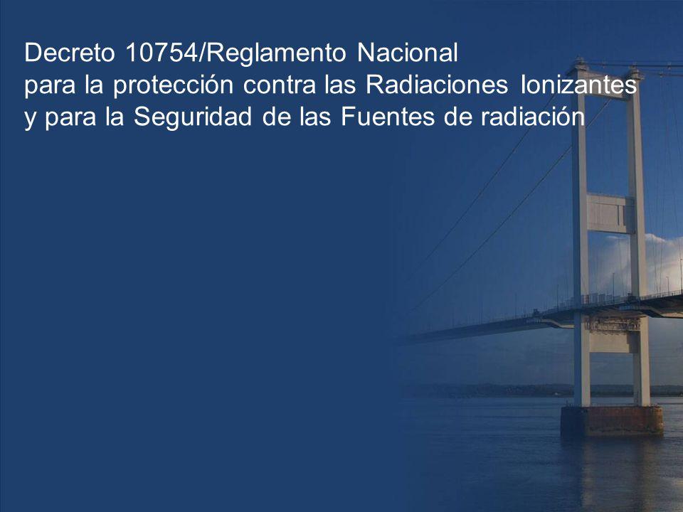 Decreto 10754/Reglamento Nacional para la protección contra las Radiaciones Ionizantes y para la Seguridad de las Fuentes de radiación
